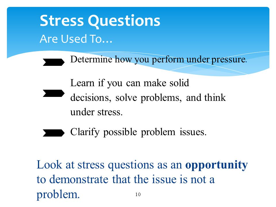 Stress Questions Are Used To…