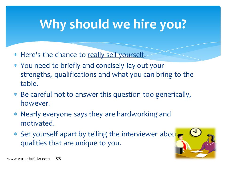 Why should we hire you Here s the chance to really sell yourself.