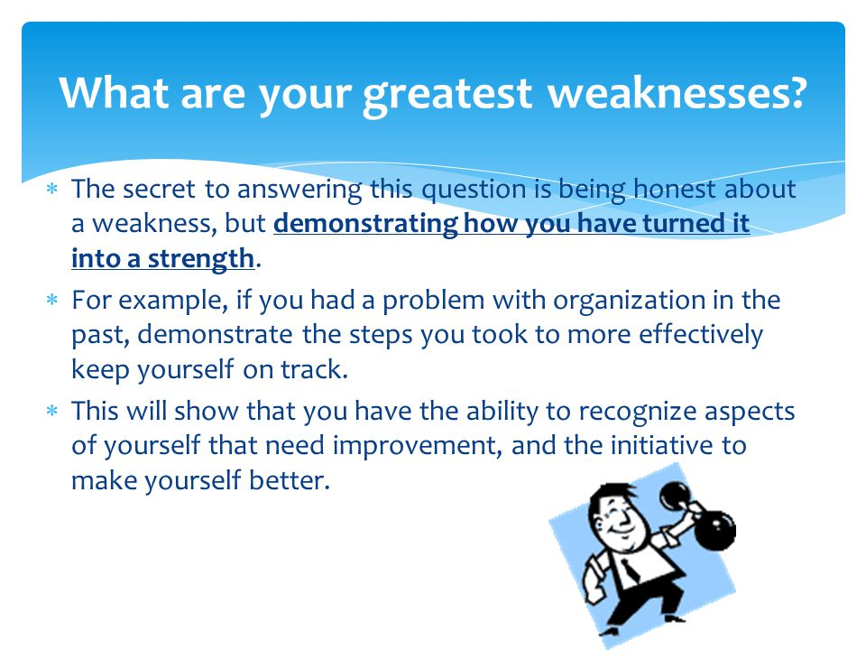 What are your greatest weaknesses