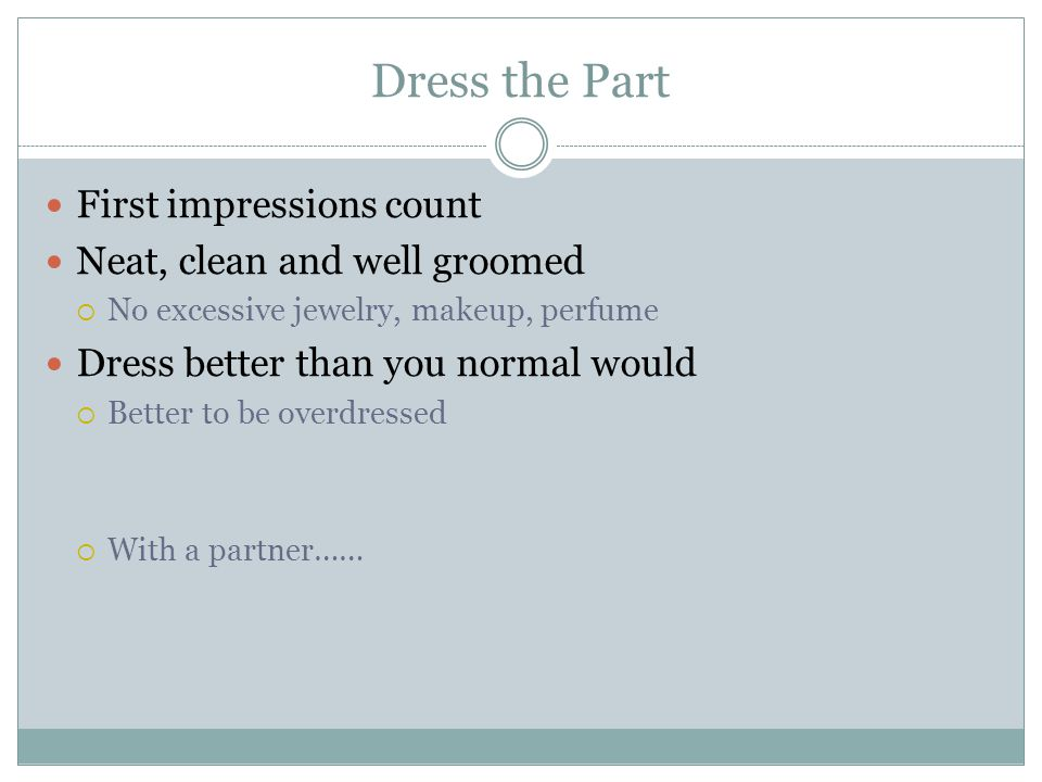 Dress the Part First impressions count Neat, clean and well groomed
