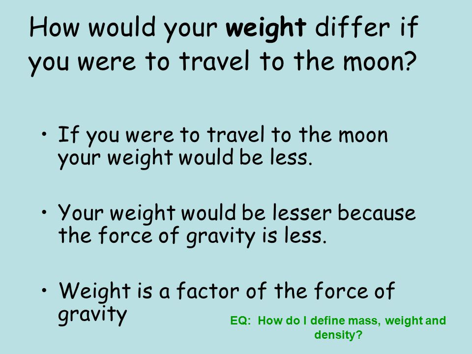 How would your weight differ if you were to travel to the moon