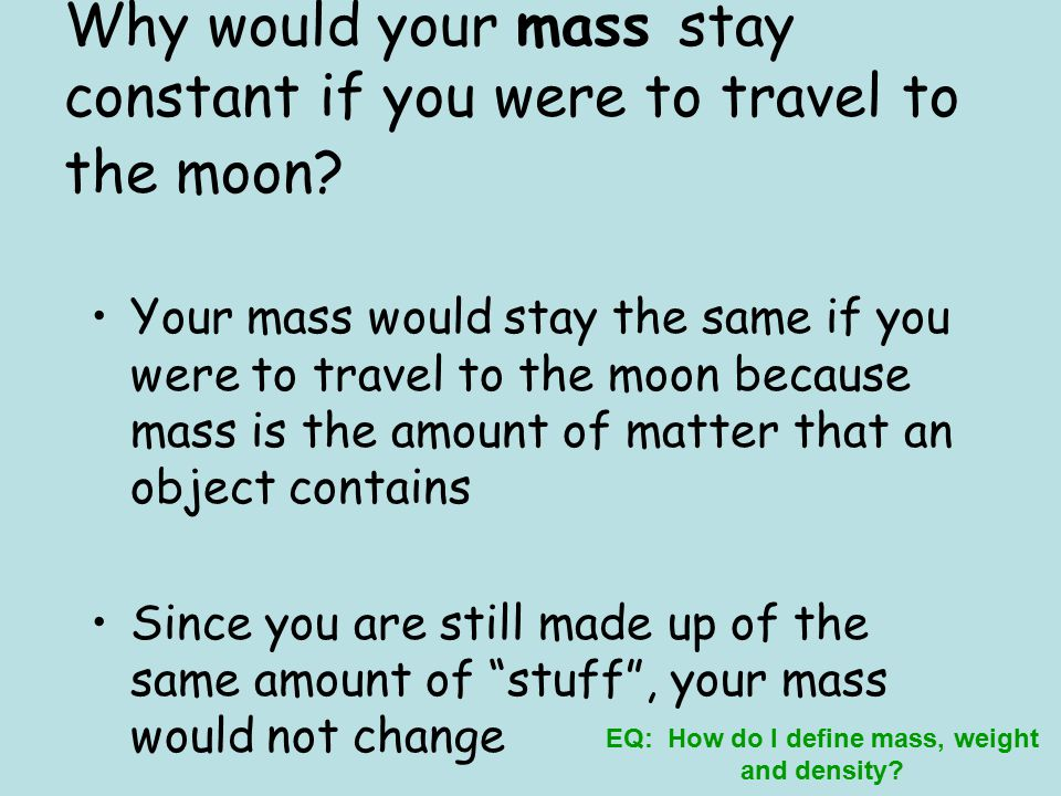 Why would your mass stay constant if you were to travel to the moon