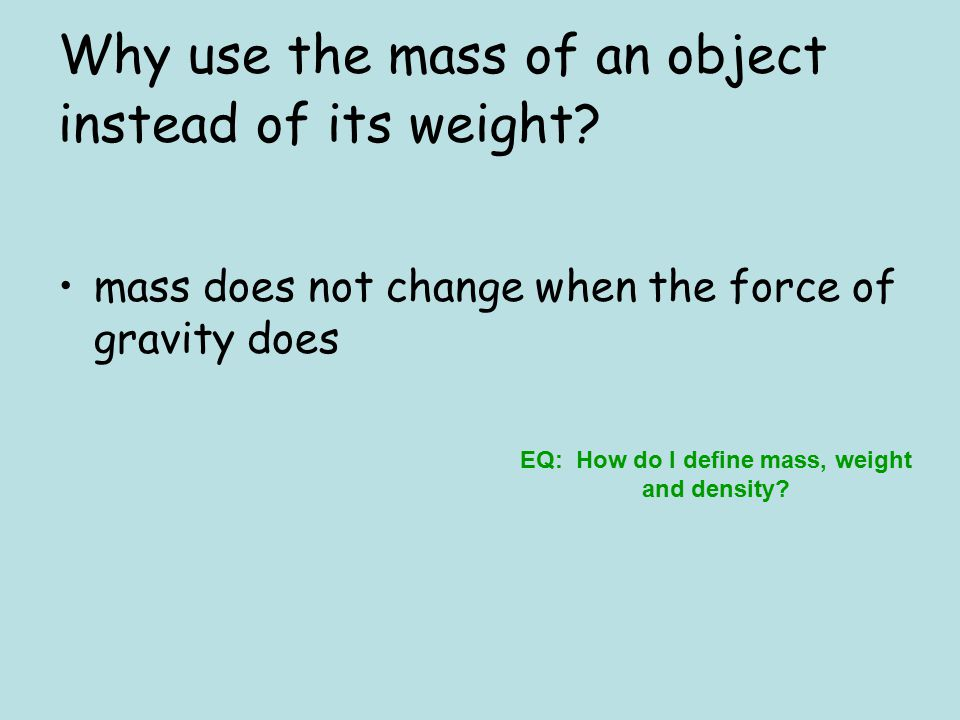 Why use the mass of an object instead of its weight