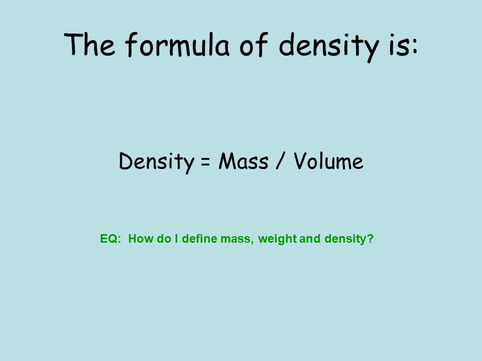The formula of density is: