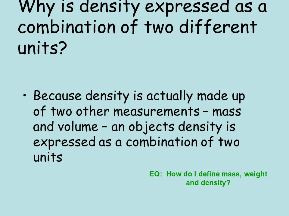 Why is density expressed as a combination of two different units