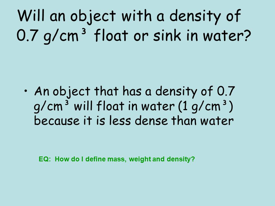 Will an object with a density of 0.7 g/cm³ float or sink in water