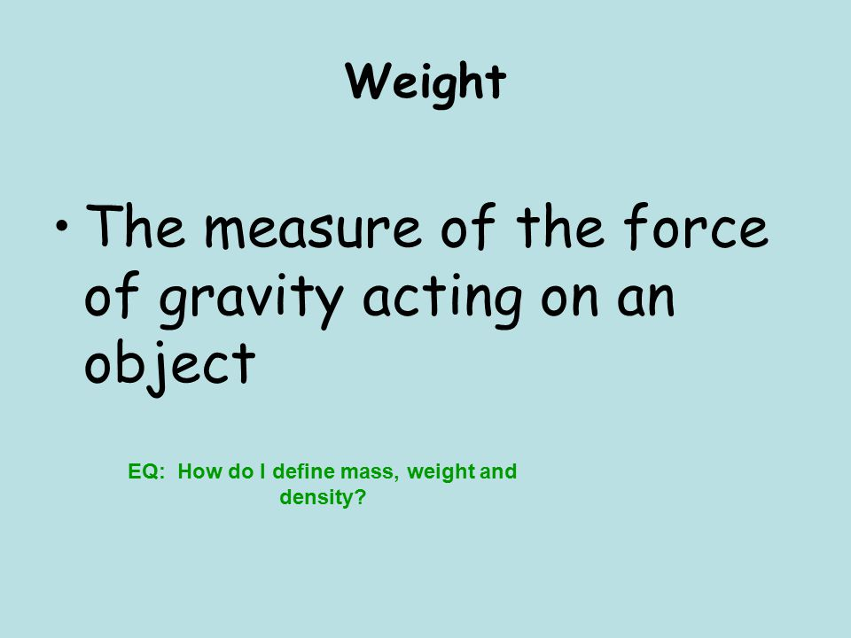 EQ: How do I define mass, weight and density