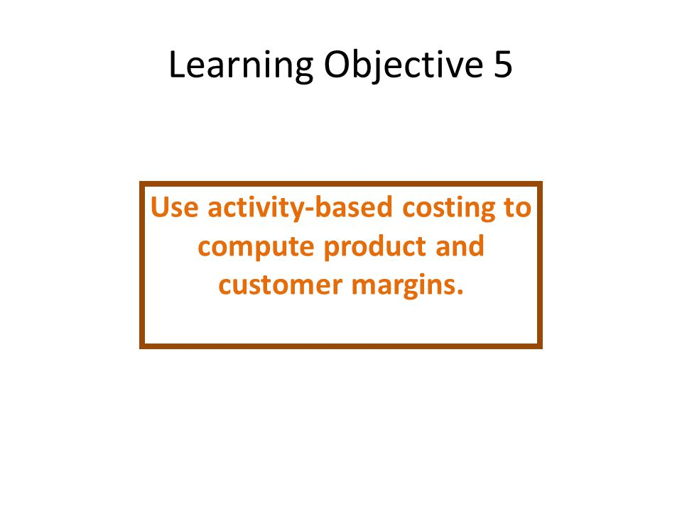 the use of activity based costing Activity-based management includes (but is not restricted to) the use of activity-based costing to manage a business while (abc.