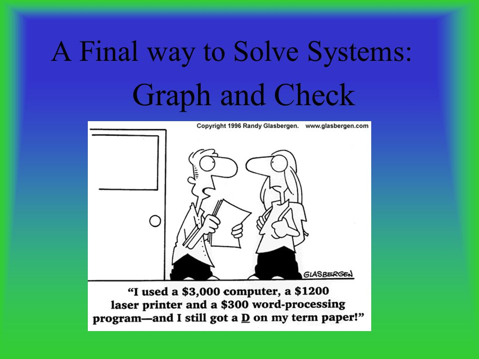 A Final way to Solve Systems: