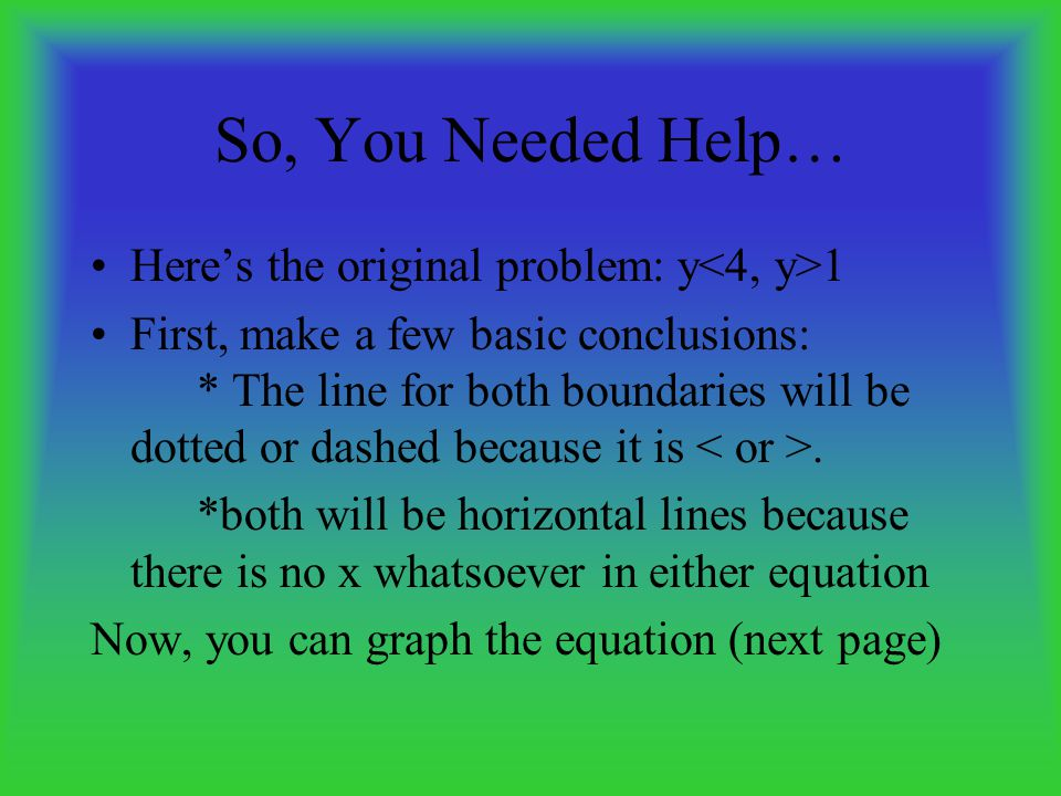 So, You Needed Help… Here's the original problem: y<4, y>1