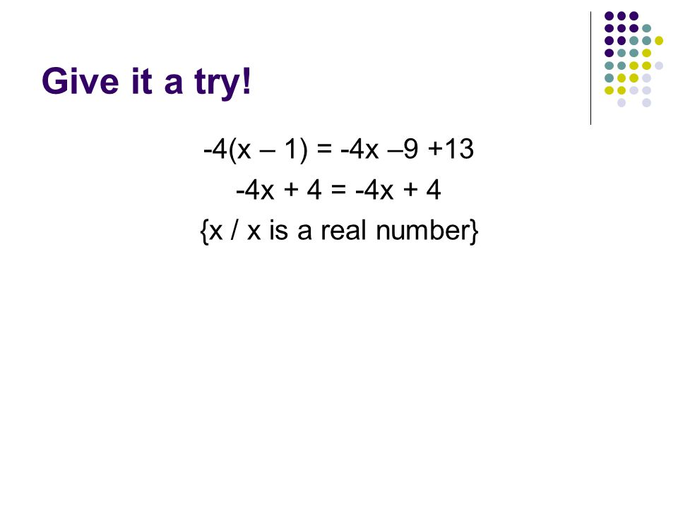 Give it a try! -4(x – 1) = -4x – x + 4 = -4x + 4