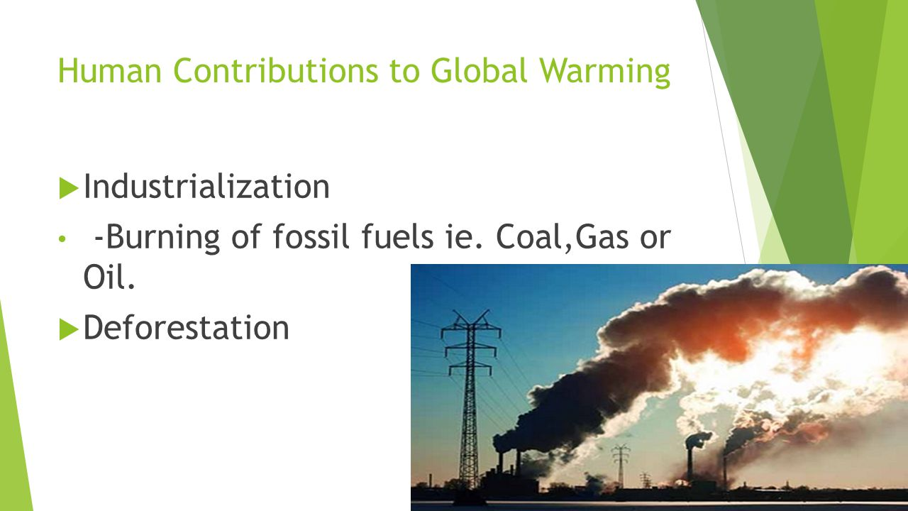 the factors that contribute to global warming What are the two main contributing factors to global warming do factories contribute to global warming and if so what is one example.
