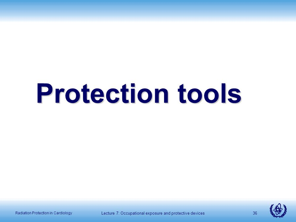 Lecture 7: Occupational exposure and protective devices