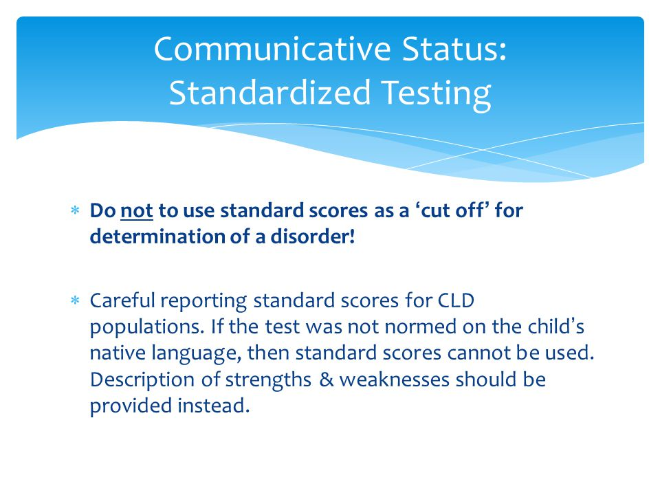 the usefulness of standardized tests Committee's efforts related to the use of standardized, norm-referenced tests the  article  validity and reliability for use with this clinical population the article.