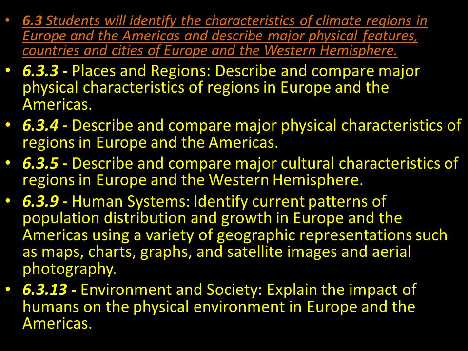 6.3 Students will identify the characteristics of climate regions in Europe and the Americas and describe major physical features, countries and cities of Europe and the Western Hemisphere.