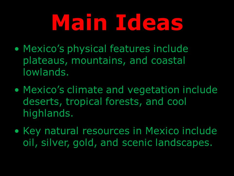 Main Ideas Mexico's physical features include plateaus, mountains, and coastal lowlands.