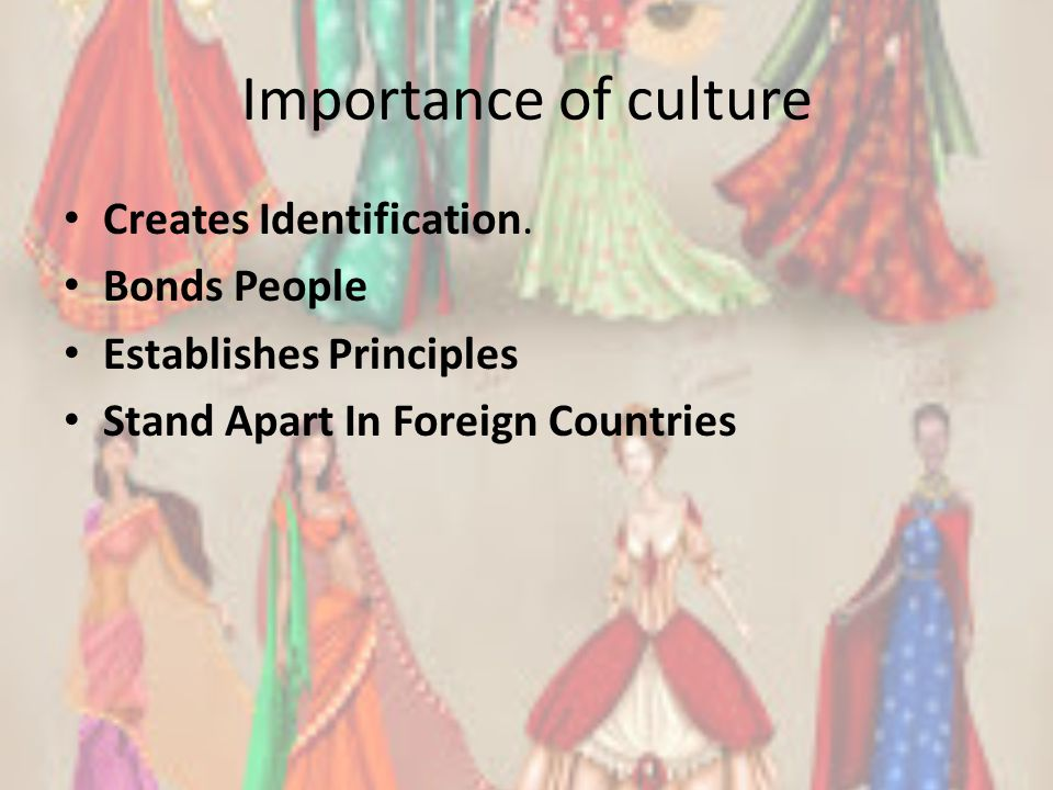 Importance of culture Creates Identification. Bonds People