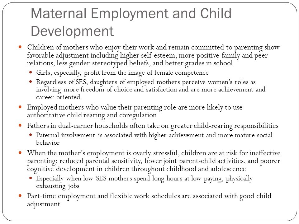 maternal employment and child development More mothers engage in marketplace work today than ever before, with over 33% returning to work by the time their child is 3 months old this article identifies the effects of maternal.