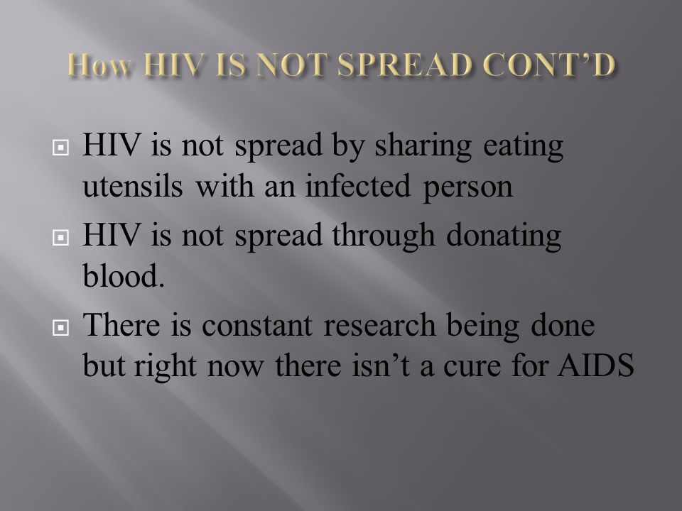 How HIV IS NOT SPREAD CONT'D