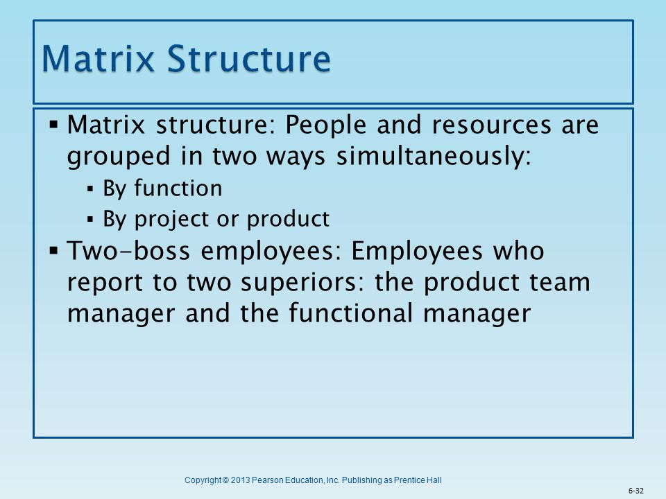 Matrix Structure Matrix structure: People and resources are grouped in two ways simultaneously: By function.