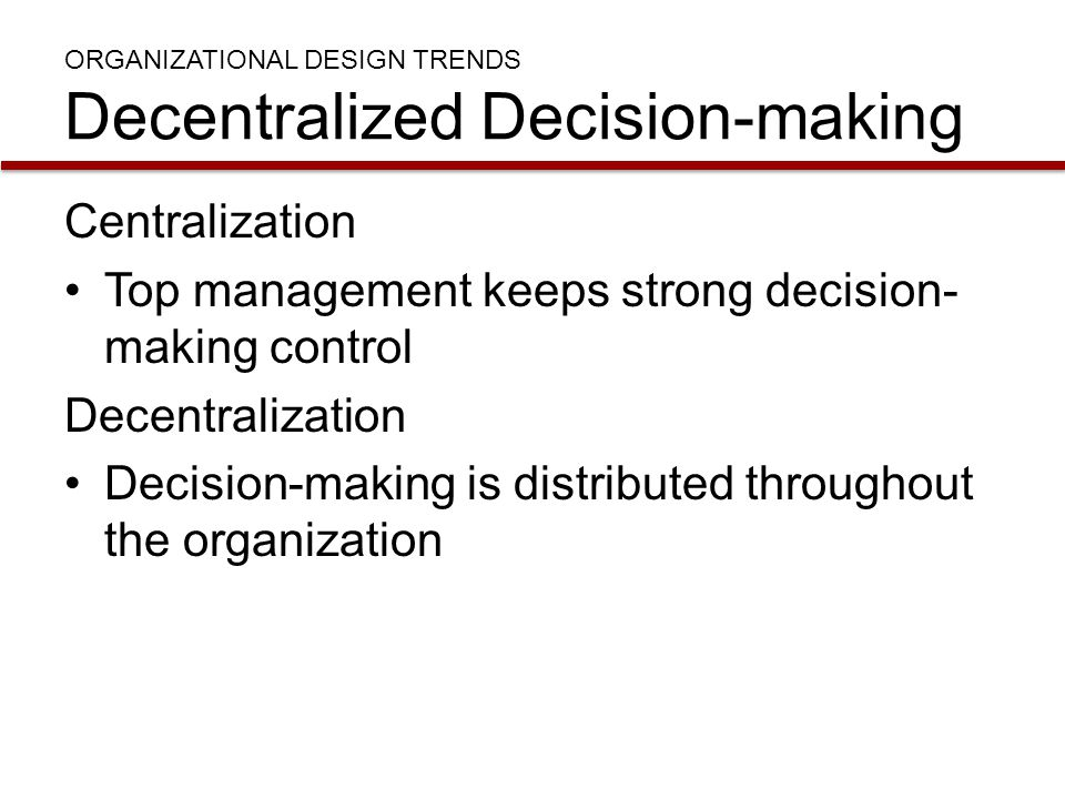 ORGANIZATIONAL DESIGN TRENDS Decentralized Decision-making