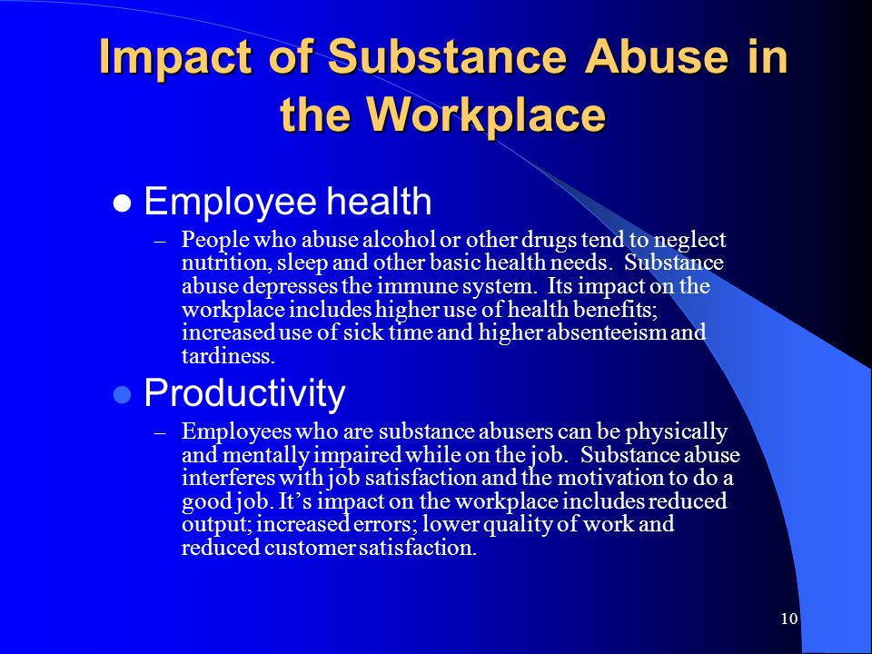the effects of substance abuse in the workplace However, workplace drug testing is now common in general for many us employers to lessen the impact from drug abuse, safety concerns, and low productivity in the workplace prescription drug abuse is a serious problem in the us.