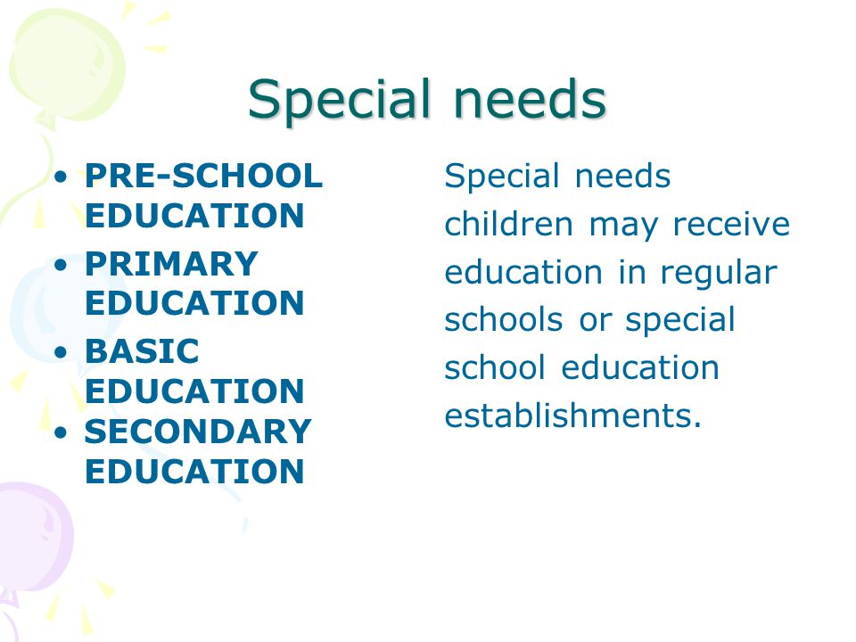 Special needs PRE-SCHOOL EDUCATION PRIMARY EDUCATION BASIC EDUCATION