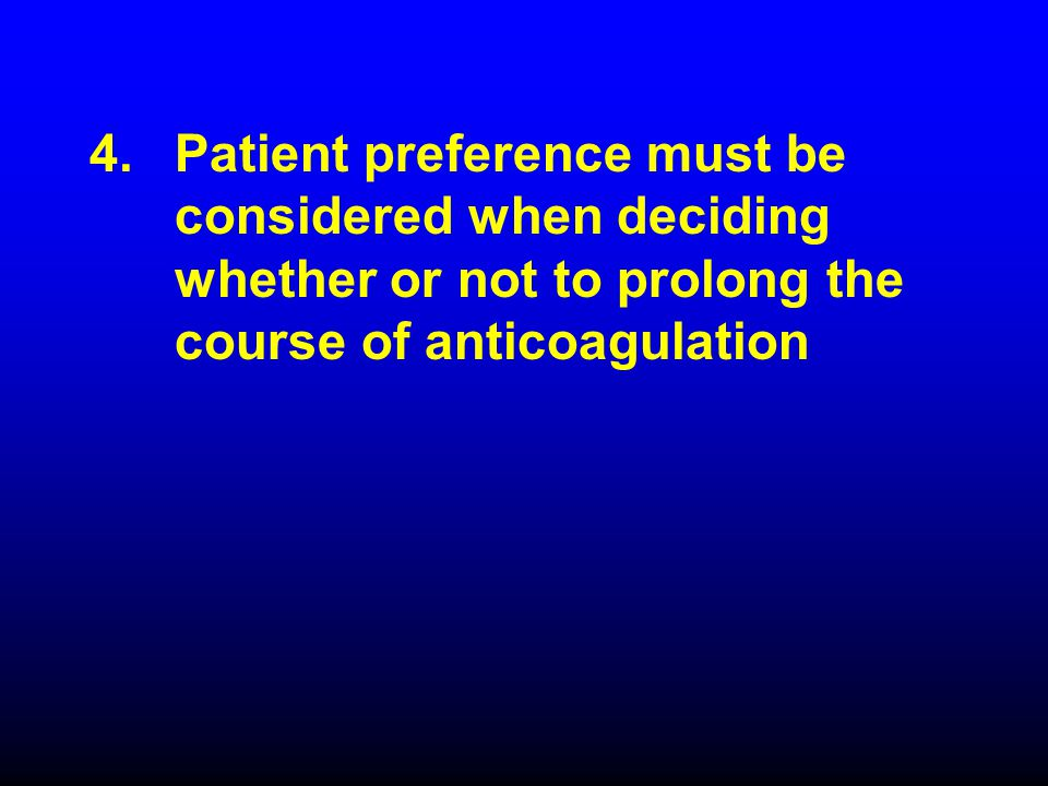 Patient preference must be considered when deciding whether or not to prolong the course of anticoagulation