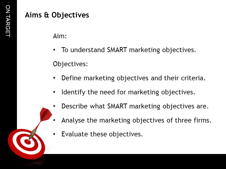 marketing aims and objectives The campaign goals and specific objectives or outcomes should be shared with everyone who actively participates in the campaign if the campaign is implemented by an alliance, all alliance members should be fully aware and supportive of the campaign goals, objectives, or outcomes.