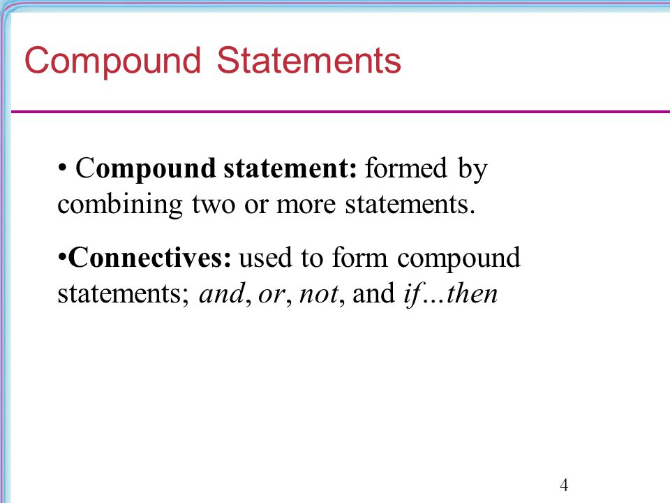Compound Statements Compound statement: formed by combining two or more statements.
