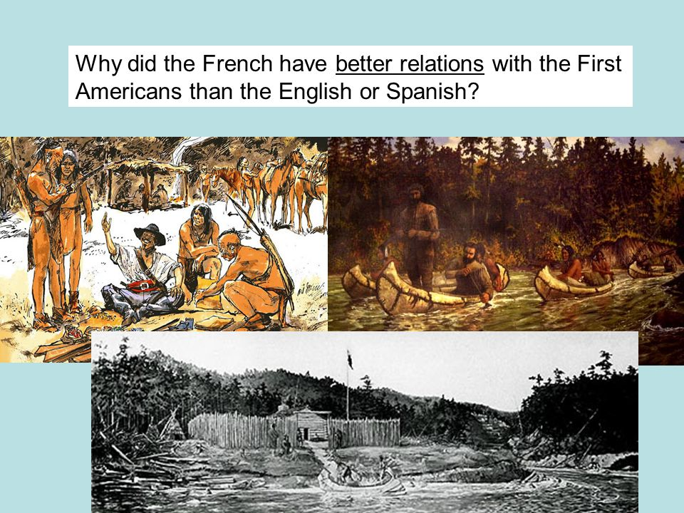 a comparison of french and english relations with native americans - native american relations during the numerous years of colonization, the relationship between the english settlers and the native americans of the area was usually the same native americans would initially consider the settlers to be allies, then as time passed, they would be engaged in wars with them in a struggle for control of the land.