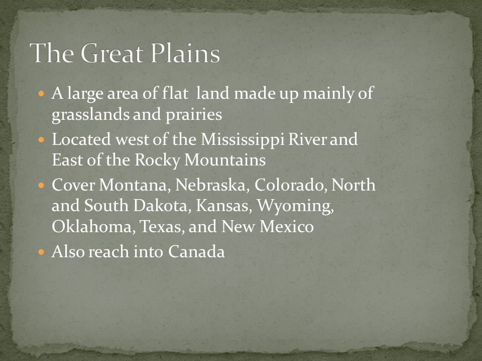 The Great Plains A large area of flat land made up mainly of grasslands and prairies.