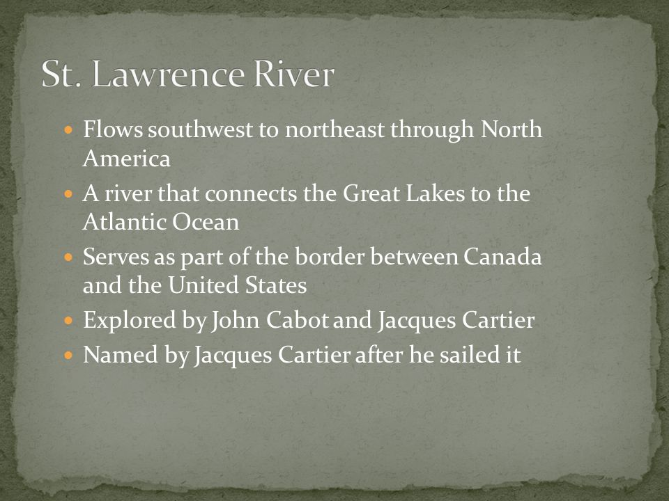 St. Lawrence River Flows southwest to northeast through North America