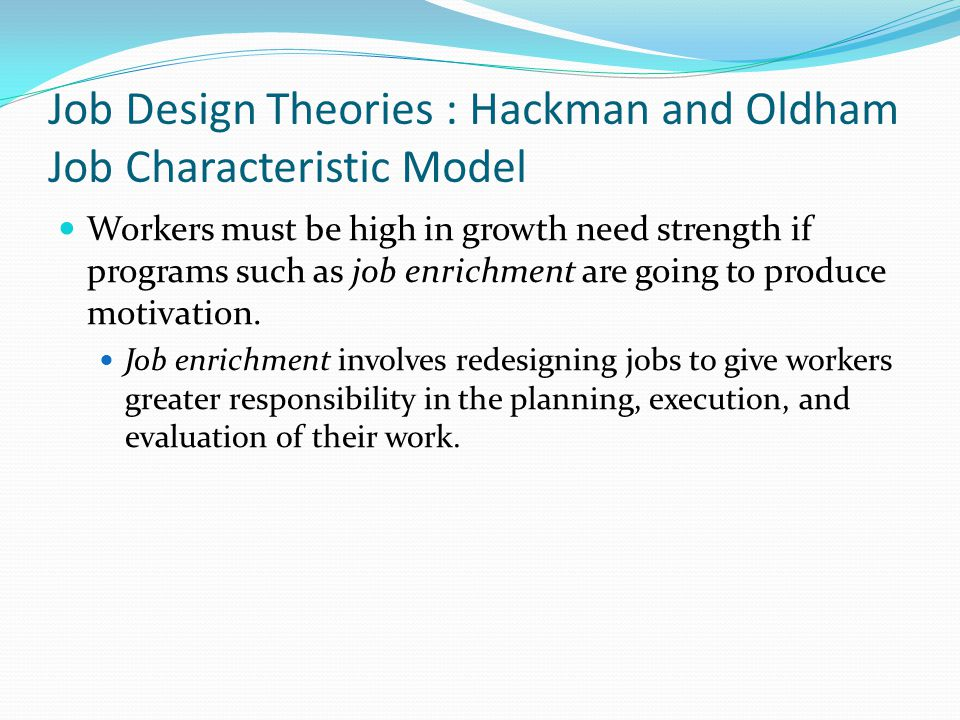 job design theories since hackman and oldham For designing the jobs of workers, hackman & oldham  that this theory may not  provide the desired results for all the individuals  after the frequent visits for.