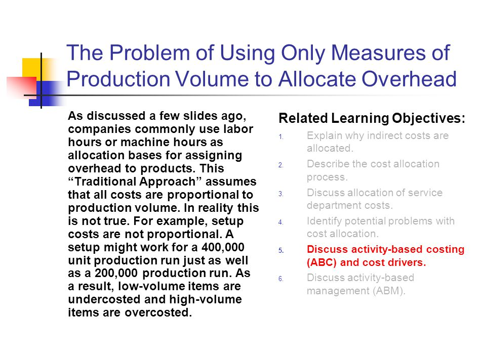 The Problem of Using Only Measures of Production Volume to Allocate Overhead
