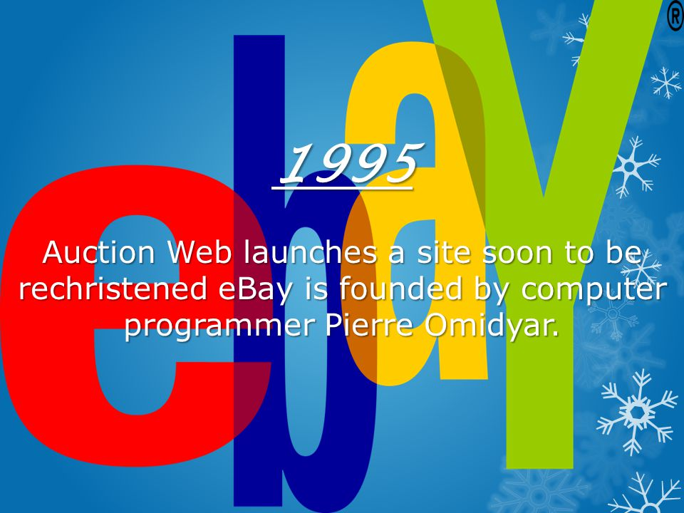 1995 Auction Web launches a site soon to be rechristened eBay is founded by computer programmer Pierre Omidyar.