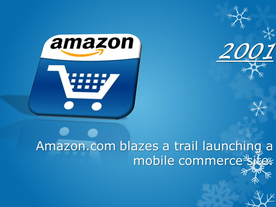2001 Amazon.com blazes a trail launching a mobile commerce site.