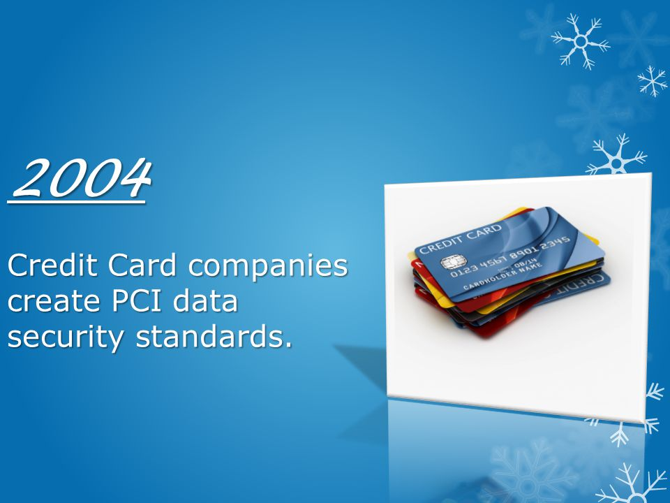 2004 Credit Card companies create PCI data security standards.