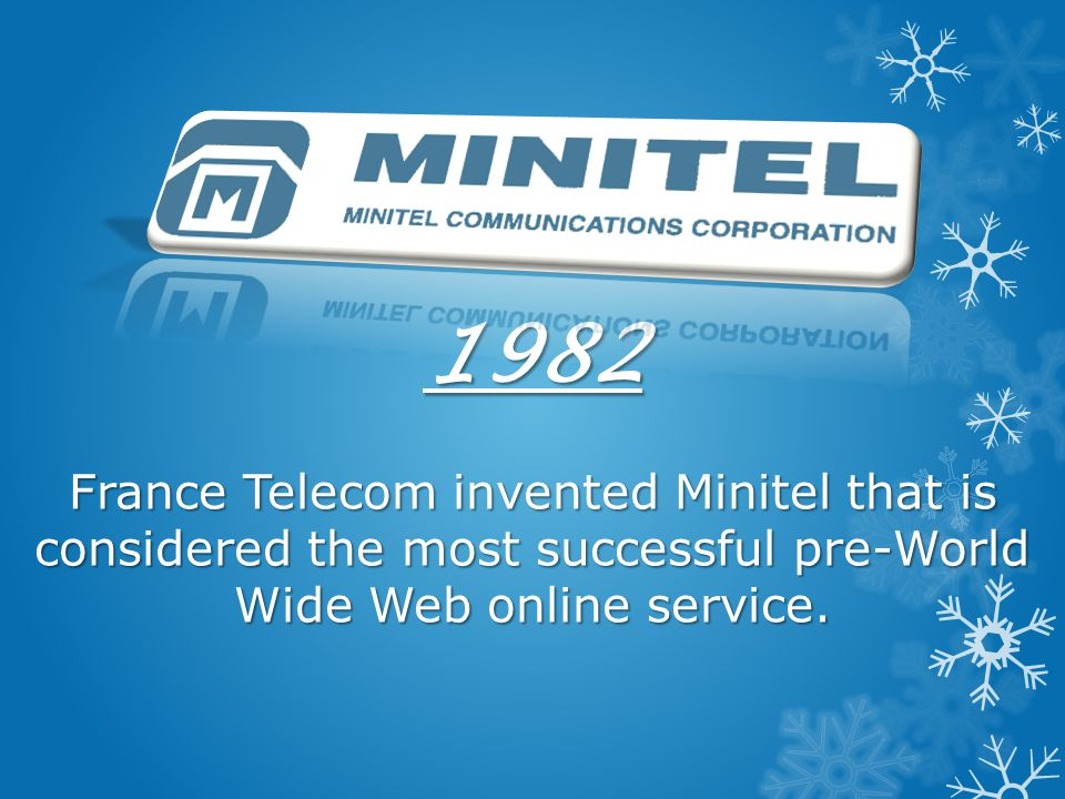 1982 France Telecom invented Minitel that is considered the most successful pre-World Wide Web online service.