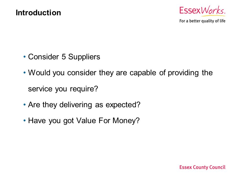 Introduction Consider 5 Suppliers. Would you consider they are capable of providing the service you require