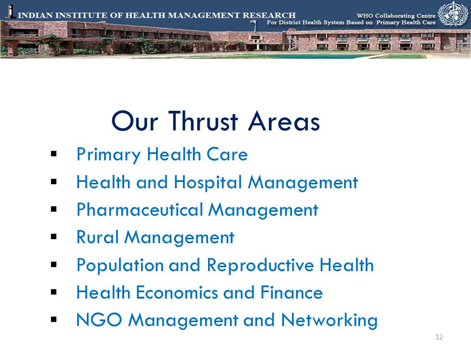 Our Thrust Areas Primary Health Care. Health and Hospital Management. Pharmaceutical Management. Rural Management.