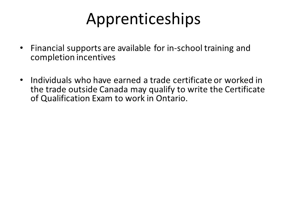 Apprenticeships Financial supports are available for in-school training and completion incentives.
