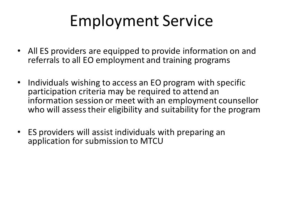 Employment Service All ES providers are equipped to provide information on and referrals to all EO employment and training programs.