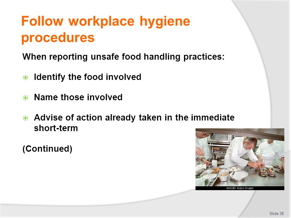 hospitality follow workplace hygiene procedures Safety at work this booklet is  the hospitality industry are either  • know the procedures for cleaning spilled substances and removal of objects causing a risk.
