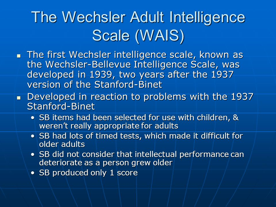 binet stanford intelligence and the wechsler intelligence scales Alfred binet and the first iq the stanford-binet intelligence test after the the wechsler intelligence scales the next development in the history.