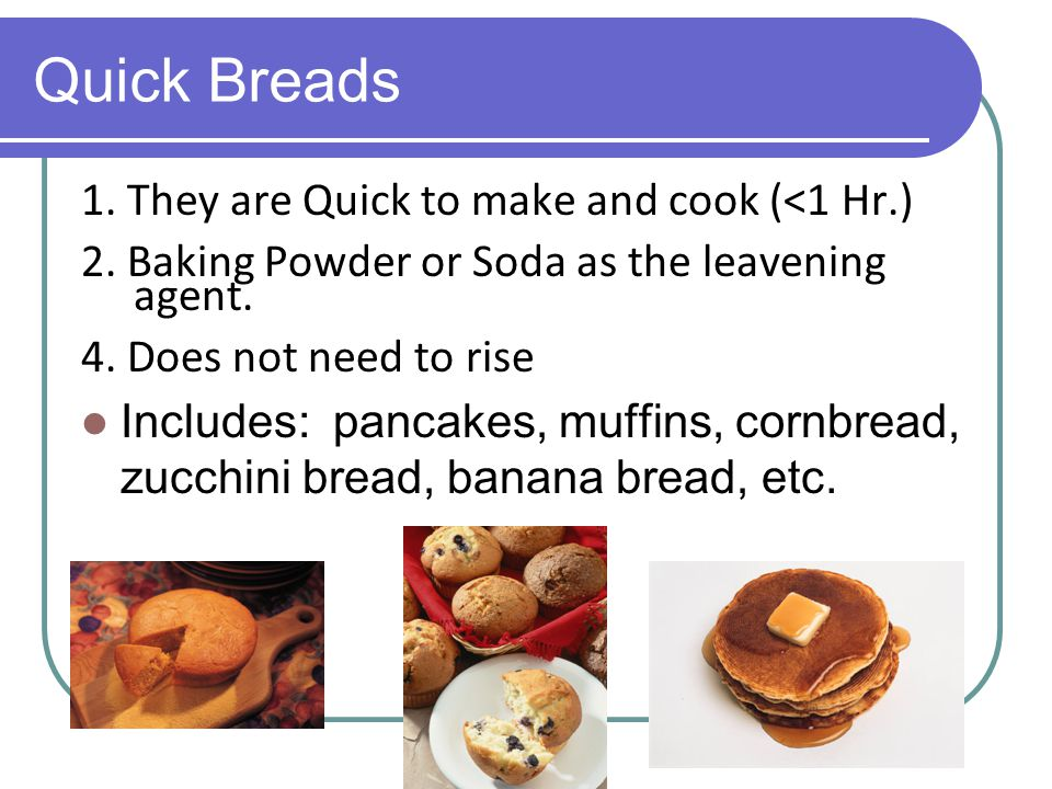 Quick Breads 1. They are Quick to make and cook (<1 Hr.)