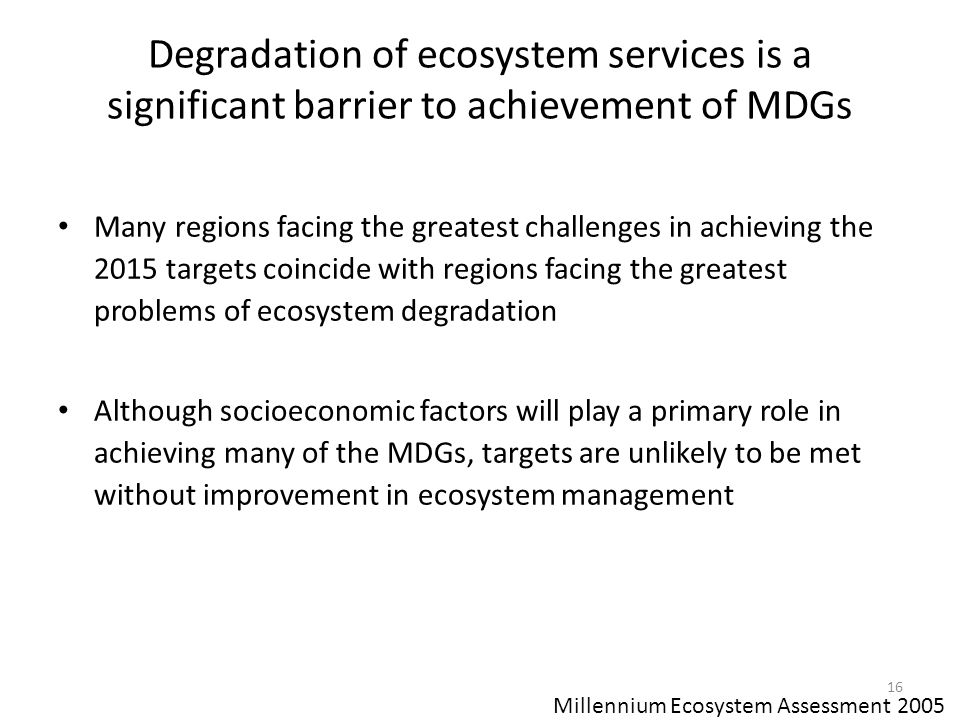 Degradation of ecosystem services is a significant barrier to achievement of MDGs