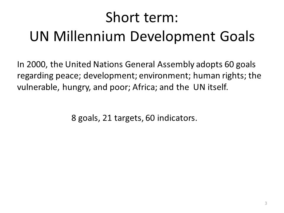 Short term: UN Millennium Development Goals