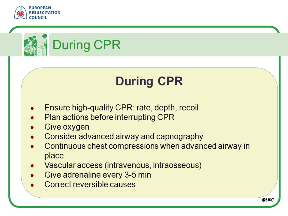 During CPR During CPR Ensure high-quality CPR: rate, depth, recoil