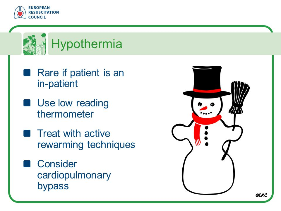 Hypothermia Rare if patient is an in-patient
